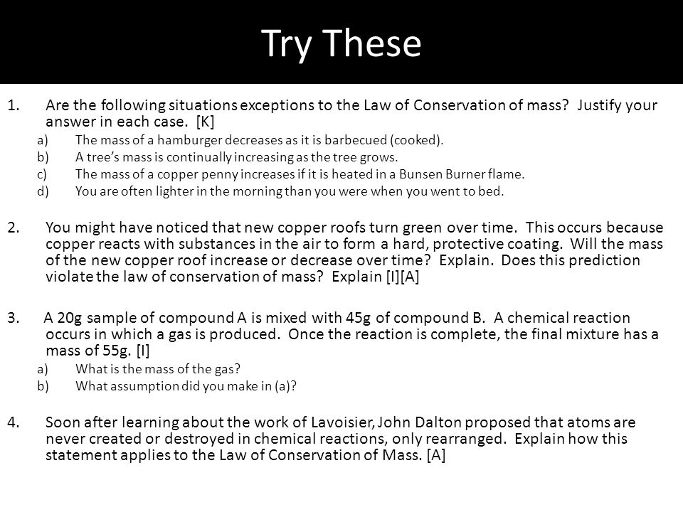 Try These Are the following situations exceptions to the Law of Conservation of mass Justify your answer in each case. [K]